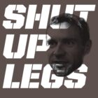 shut up legs by 42x16cc