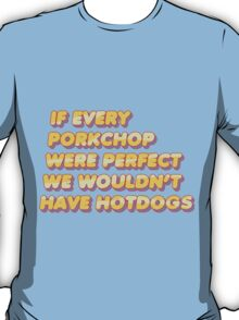 Steven Universe - If Every Porkchop Were Perfect We Would't Have Hotdogs T-Shirt