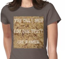 The Only Men You Can Trust are Ramen Womens Fitted T-Shirt