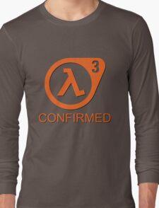 Half Life 3 Confirmed! Long Sleeve T-Shirt