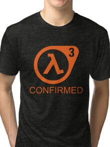 Half Life 3 Confirmed! Tri-blend T-Shirt