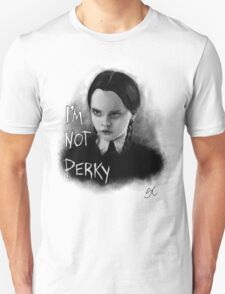 I'm Not Perky T-Shirt