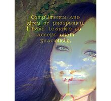 """Compliments are gifts of prosperity featured in """"Affirmations"""" Photographic Print"""