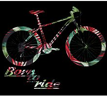 Born To Ride! Photographic Print