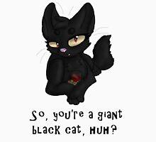 Giant Black Cat, Huh? Unisex T-Shirt