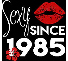 Sexy Since 1985 - Funny Tshirt Photographic Print