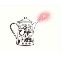 If You Like Your Coffee Hot... Art Print