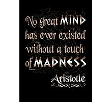 No great mind has ever existed without a touch of Madness-Aristotle Photographic Print