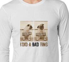 I did a bad ting Long Sleeve T-Shirt