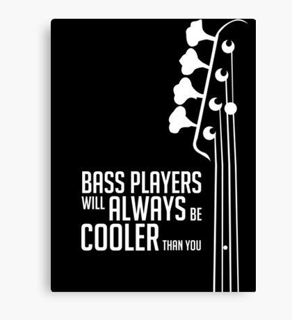 Bass Players Will Always Be Cooler Than You - Bass Headstock - Bass Guitarist - Bassist Canvas Print