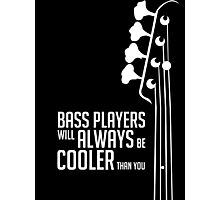 Bass Players Will Always Be Cooler Than You - Bass Headstock - Bass Guitarist - Bassist Photographic Print