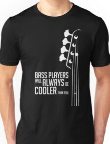 Bass Players Will Always Be Cooler Than You - Bass Headstock - Bass Guitarist - Bassist Unisex T-Shirt