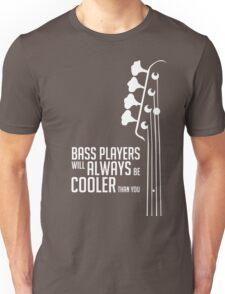 Bass Players Will Always Be Cooler Than You - Bass Headstock - Bass Guitarist - Bassist Unisex T-Shirt
