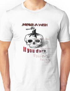 MAKE A WISH IF YOU DARE Unisex T-Shirt