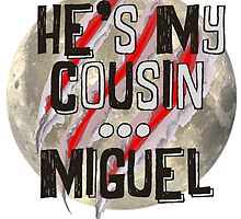He's my cousin...Miguel by thescudders
