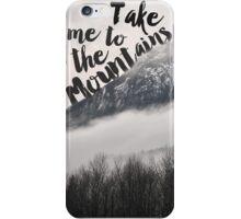 Take Me to the Mountains iPhone Case/Skin