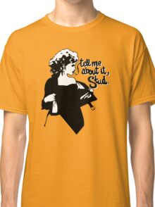 Tell me about it Classic T-Shirt