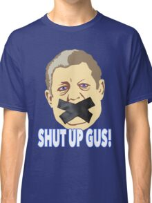 Shut Up Gus Classic T-Shirt