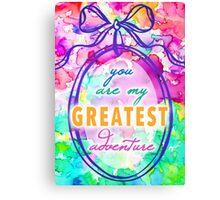 You are my Greatest Adventure - Watercolor  Canvas Print