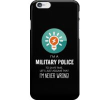 """""""I'm A Military Police To Save Time Let's Just Assume I'm Never Wrong!"""" Collection #667153 iPhone Case/Skin"""