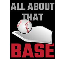 All About That Base Baseball Photographic Print
