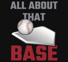 All About That Base Baseball by evahhamilton