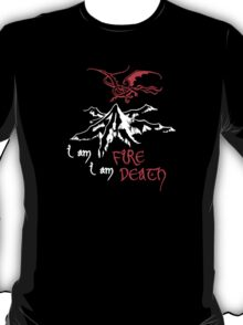 I AM FIRE... I AM DEATH. T-Shirt