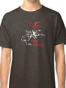 I AM FIRE... I AM DEATH. Classic T-Shirt