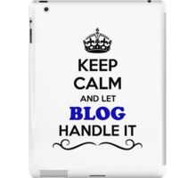 Keep Calm and Let BLOG Handle it iPad Case/Skin