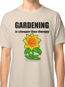 Gardening Is Cheaper Than Therapy Classic T-Shirt