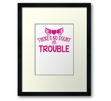 There's NO DOUBT I'm TROUBLE! Framed Print