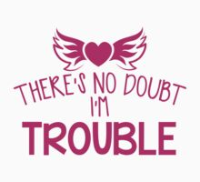 There's NO DOUBT I'm TROUBLE! Kids Tee