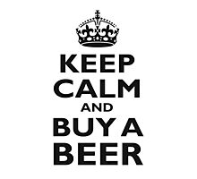 KEEP CALM AND BUY A BEER! Black on white Photographic Print