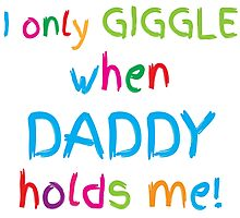 I only giggle when DADDY holds me! Photographic Print