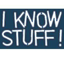 I KNOW STUFF! Photographic Print