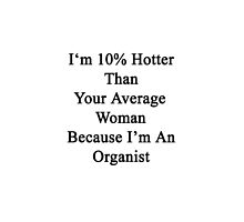 I'm 10% Hotter Than Your Average Woman Because I'm An Organist  by supernova23