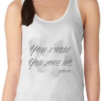 You know you love me Women's Tank Top