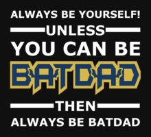 Batdad - Always Be Yourself  by Vitalitee