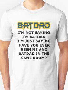 Batdad - Just Saying Unisex T-Shirt