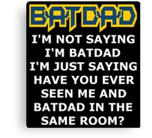 Batdad - Just Saying Canvas Print