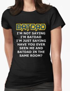 Batdad - Just Saying Womens Fitted T-Shirt