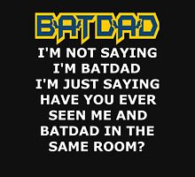Batdad - Just Saying Unisex T-Shirt