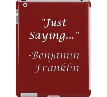 Fake Ben Franklin Quote JUST SAYING iPad Case/Skin