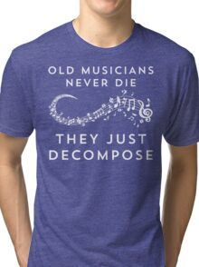 Old Musicians Never Die They Just Decompose Funny T Shirt Tri-blend T-Shirt