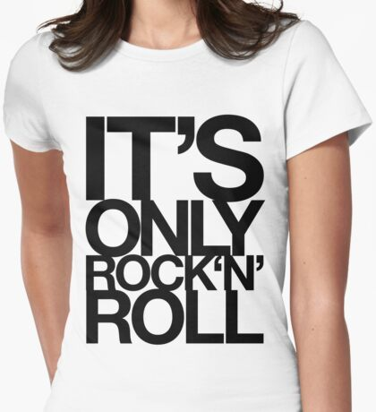 IT'S ONLY ROCK N ROLL Womens Fitted T-Shirt