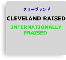 Cleveland Raised Internationally Praised Canvas Print