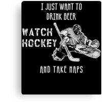 i just want to drink beer watch hockey and take naps Canvas Print