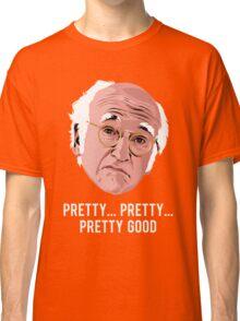 Pretty, Pretty, Pretty Good Classic T-Shirt