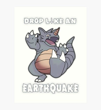 Drop Like An Earthquake - Rhydon Art Print