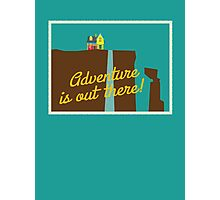 Adventure Is Out There! Photographic Print